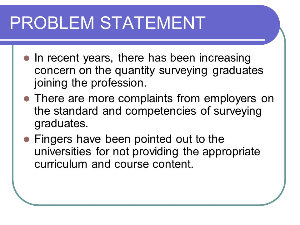 PROBLEM STATEMENT In recent years, there has been increasing concern on the quantity surveying graduates joining the profession.