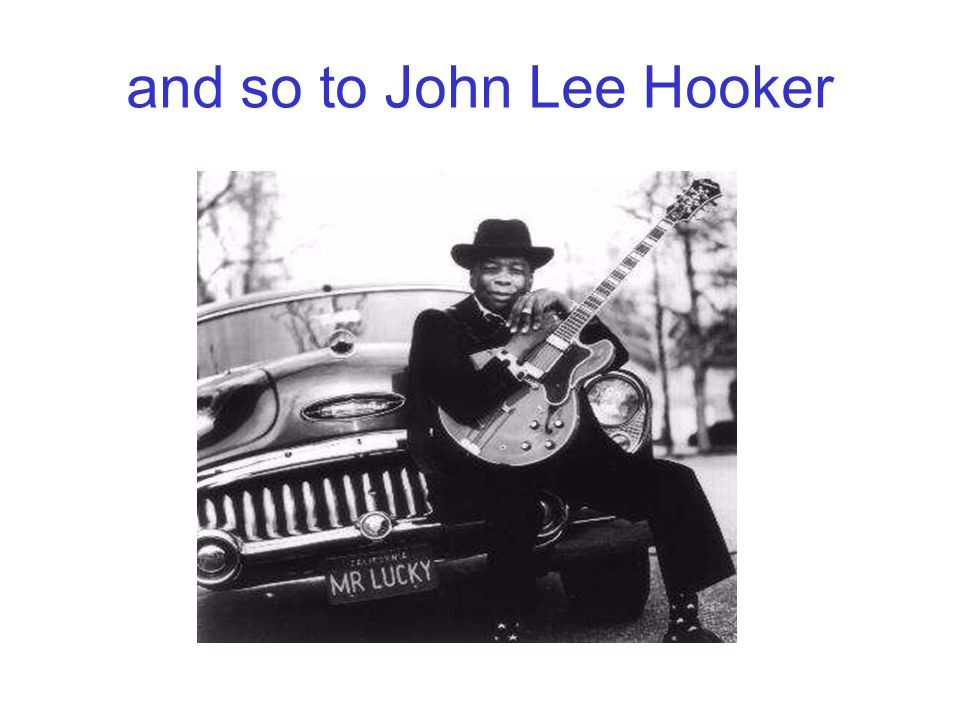 and so to John Lee Hooker