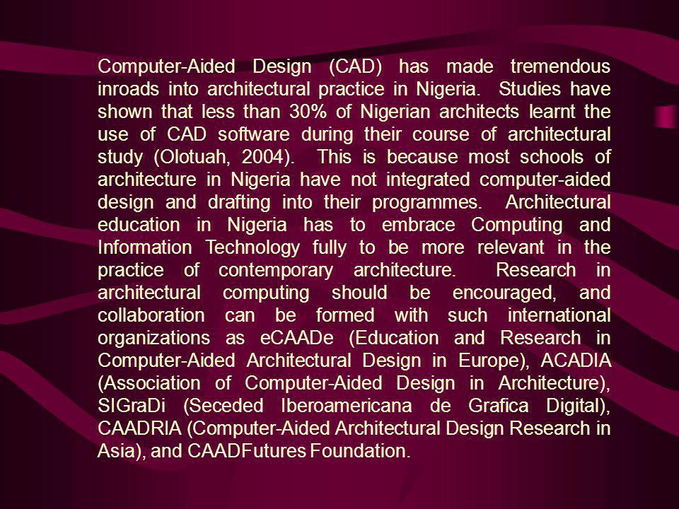 Computer-Aided Design (CAD) has made tremendous inroads into architectural practice in Nigeria.