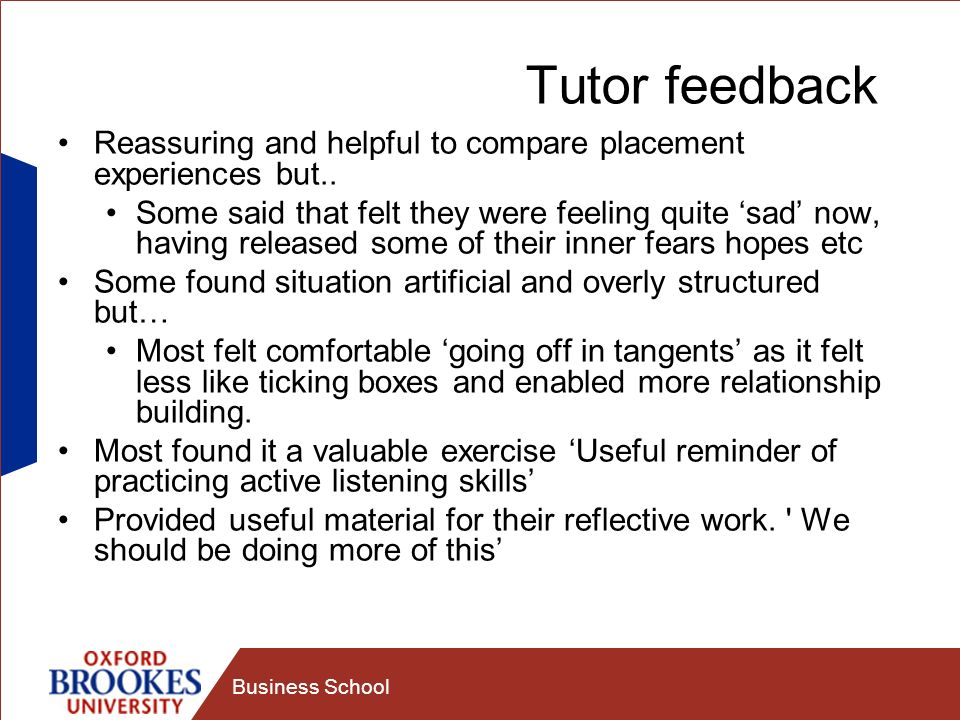 Tutor feedback Reassuring and helpful to compare placement experiences but..