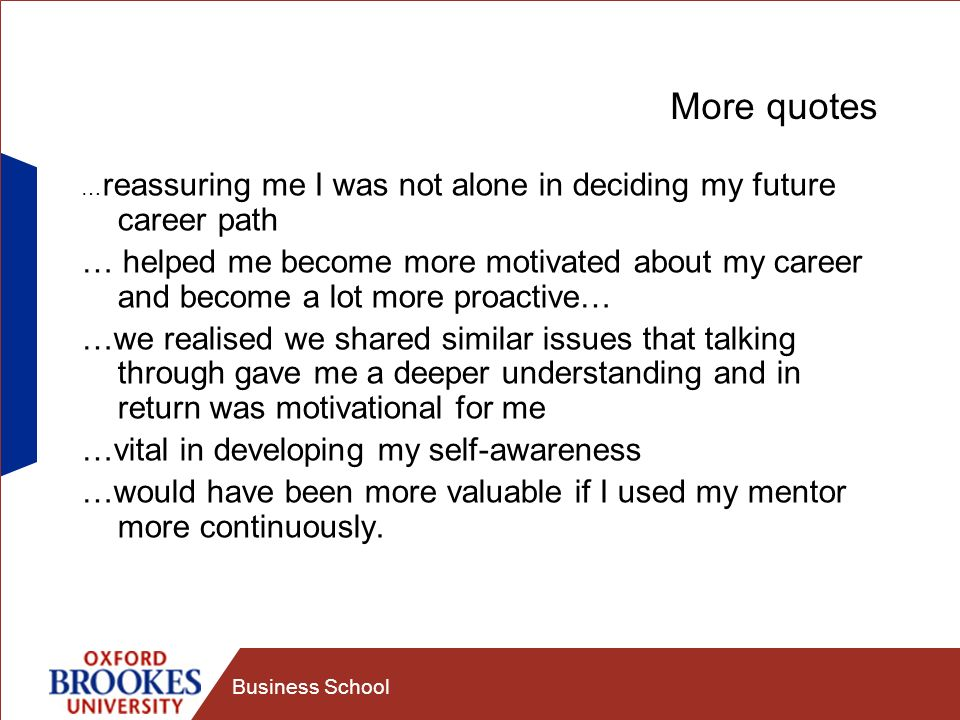 More quotes …reassuring me I was not alone in deciding my future career path.