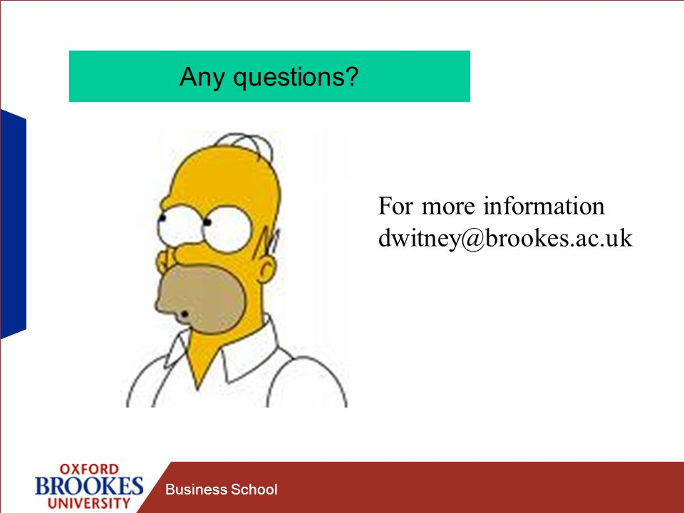 Any questions For more information dwitney@brookes.ac.uk