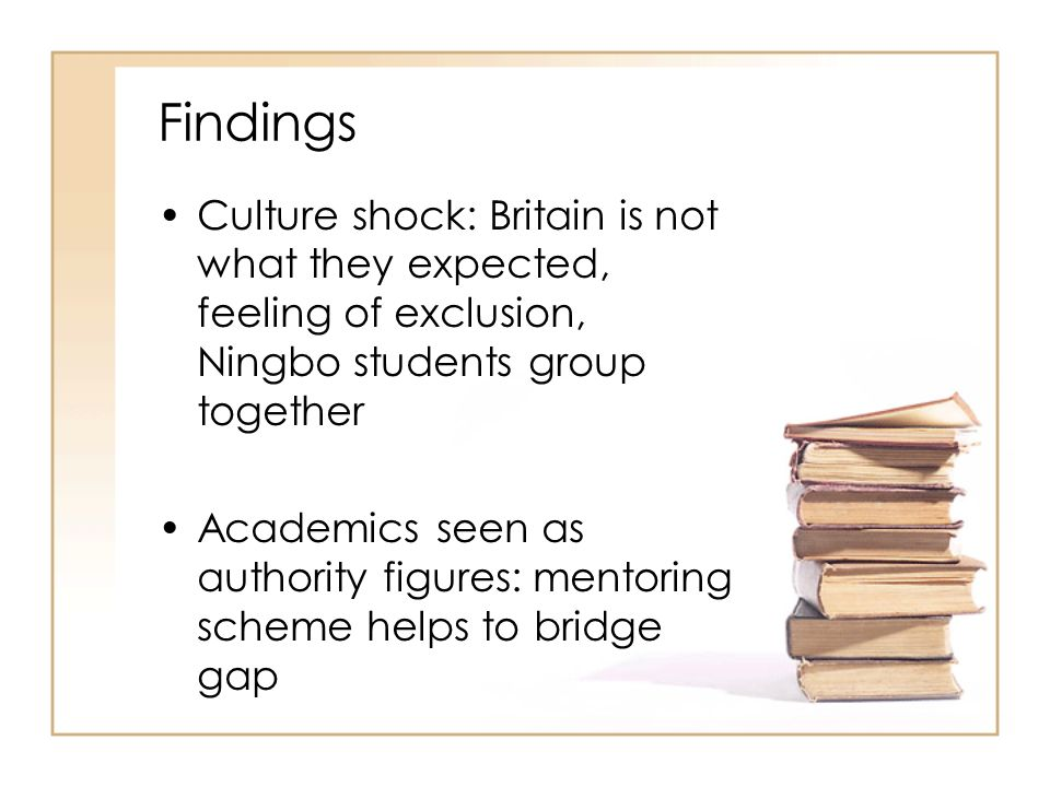 Findings Culture shock: Britain is not what they expected, feeling of exclusion, Ningbo students group together.