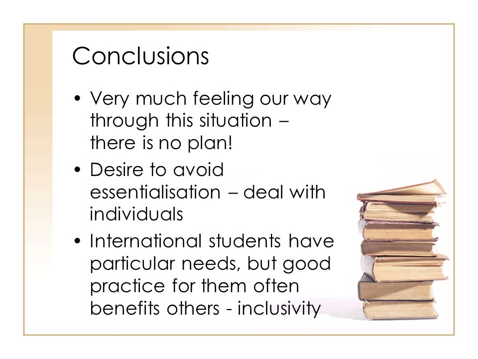 Conclusions Very much feeling our way through this situation – there is no plan! Desire to avoid essentialisation – deal with individuals.