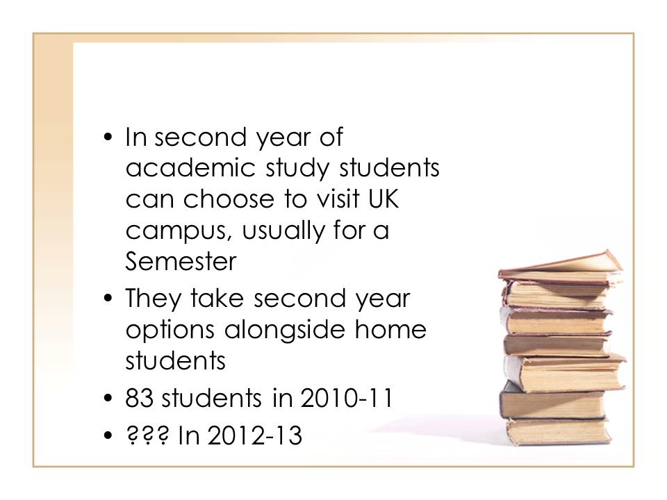In second year of academic study students can choose to visit UK campus, usually for a Semester