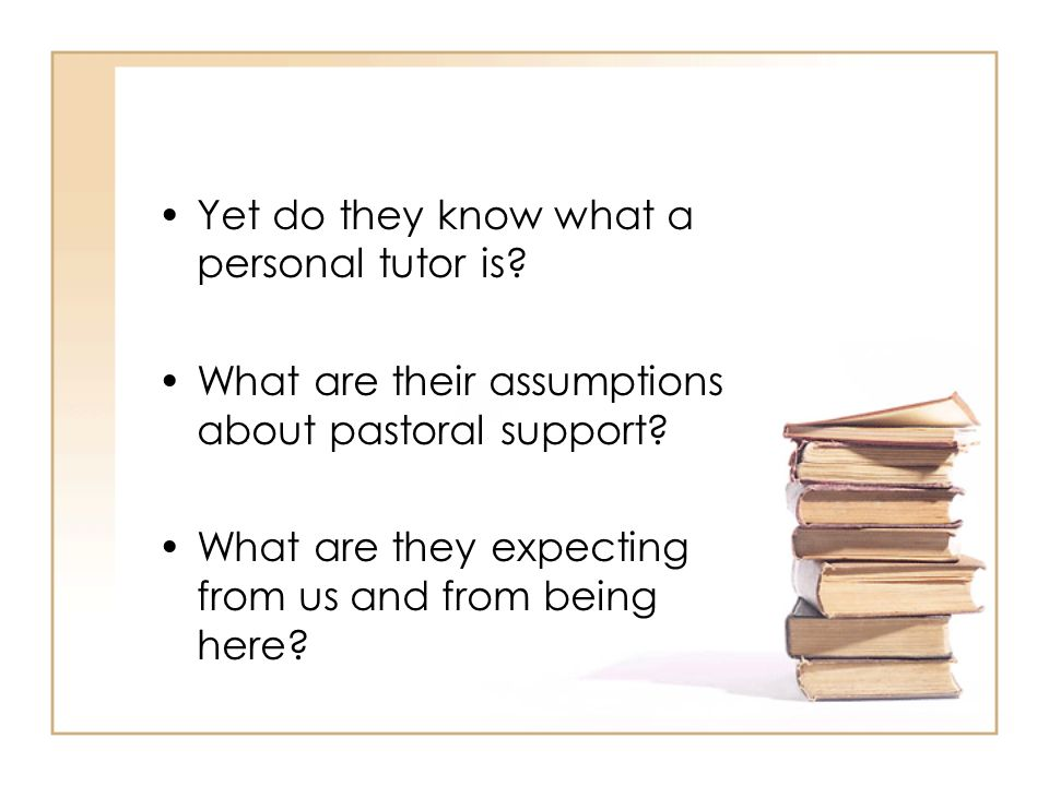 Yet do they know what a personal tutor is