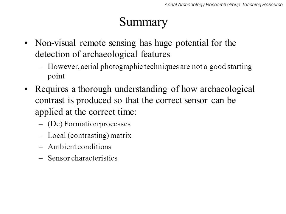 Summary Non-visual remote sensing has huge potential for the detection of archaeological features.