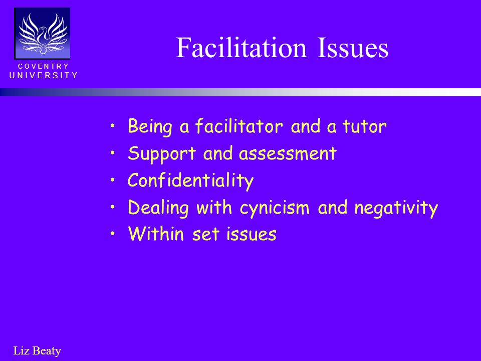 Facilitation Issues Being a facilitator and a tutor