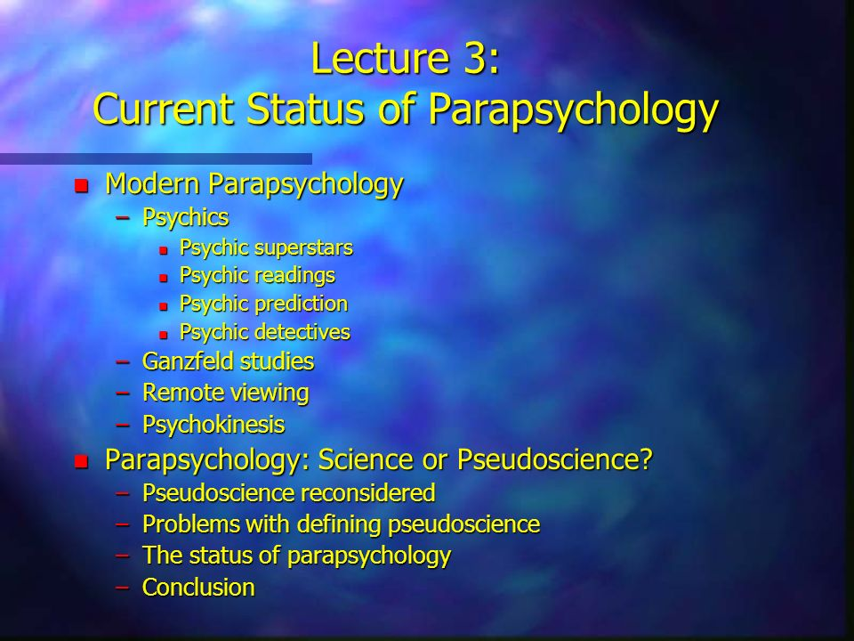 Lecture 3: Current Status of Parapsychology