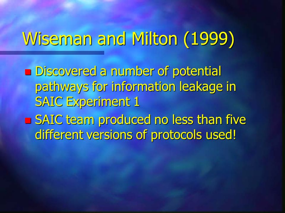 Wiseman and Milton (1999) Discovered a number of potential pathways for information leakage in SAIC Experiment 1.