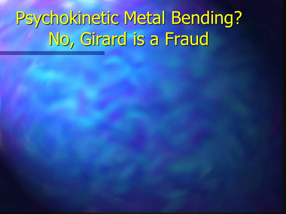 Psychokinetic Metal Bending No, Girard is a Fraud