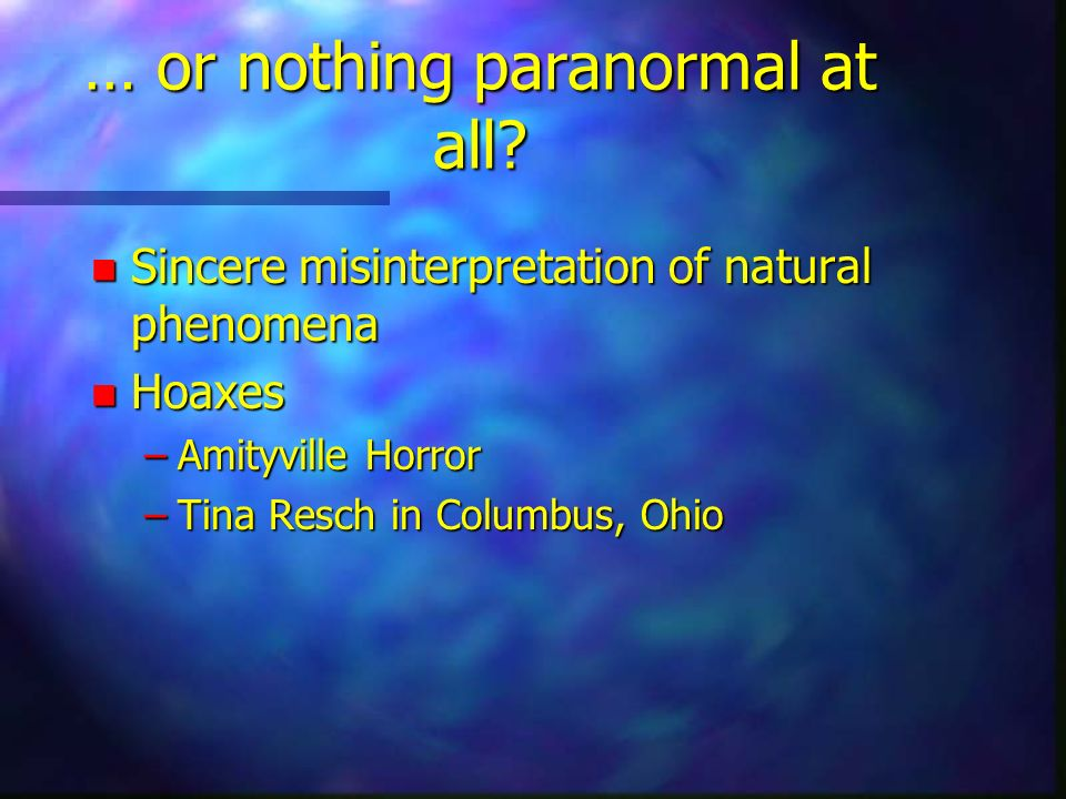 … or nothing paranormal at all