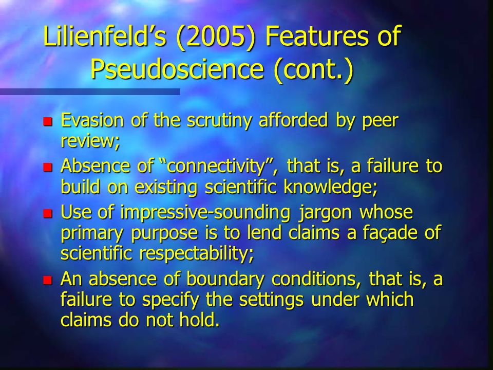 Lilienfeld's (2005) Features of Pseudoscience (cont.)