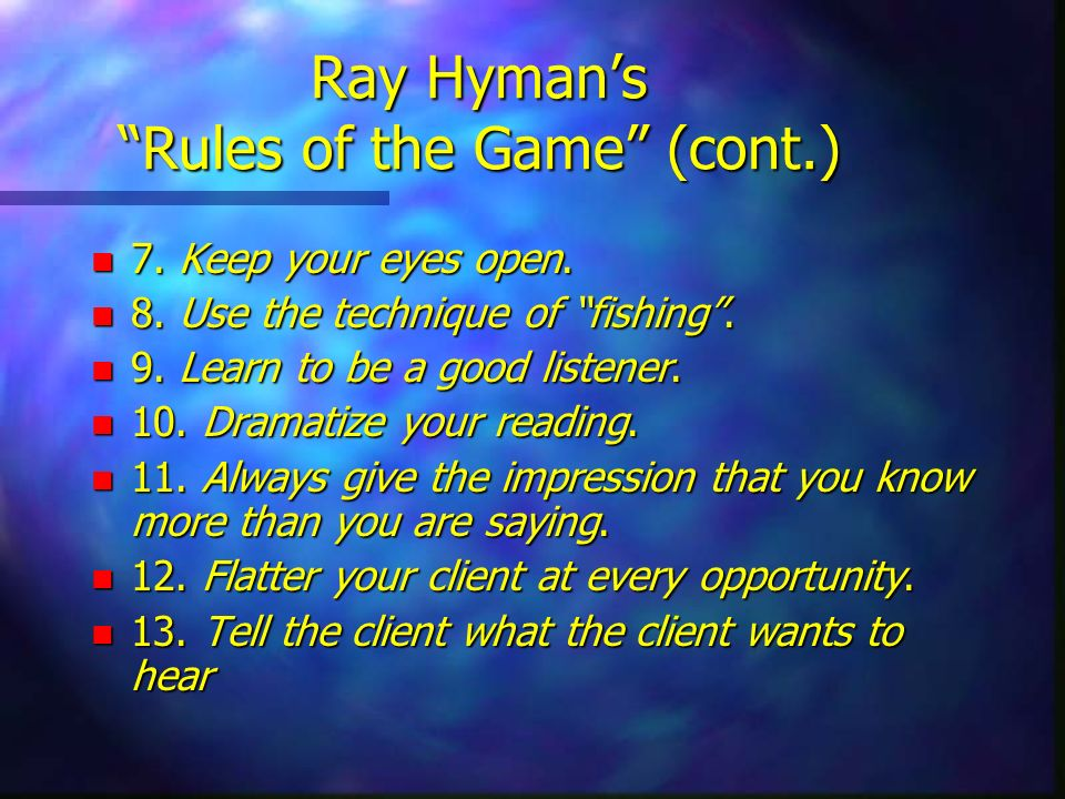 Ray Hyman's Rules of the Game (cont.)