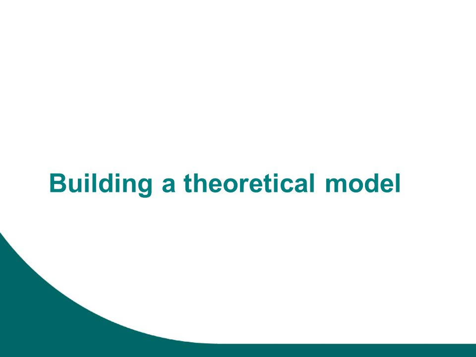 Building a theoretical model