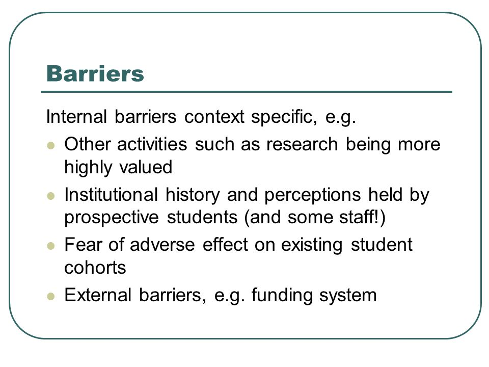 Barriers Internal barriers context specific, e.g.