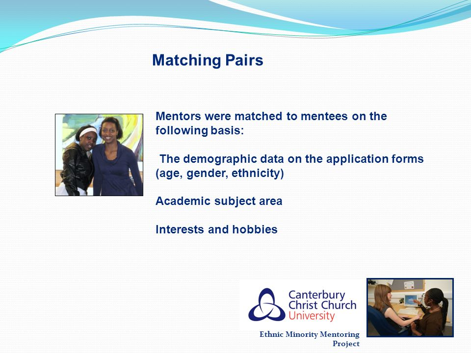 Matching Pairs Mentors were matched to mentees on the following basis: