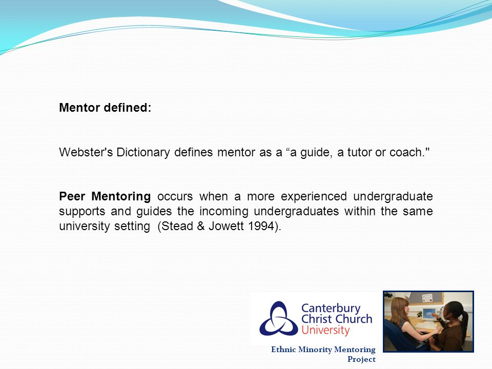 Mentor defined: Webster s Dictionary defines mentor as a a guide, a tutor or coach.