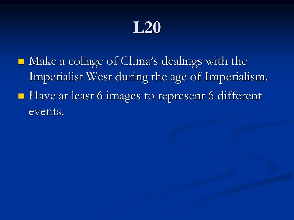 L20 Make a collage of China's dealings with the Imperialist West during the age of Imperialism.