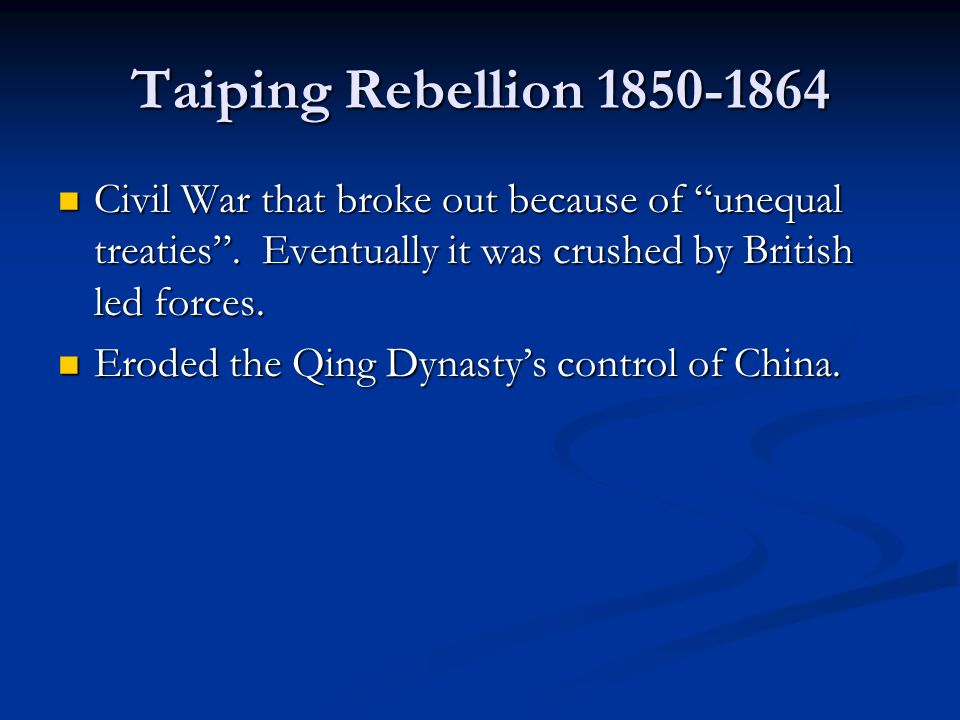 Taiping Rebellion 1850-1864 Civil War that broke out because of unequal treaties . Eventually it was crushed by British led forces.