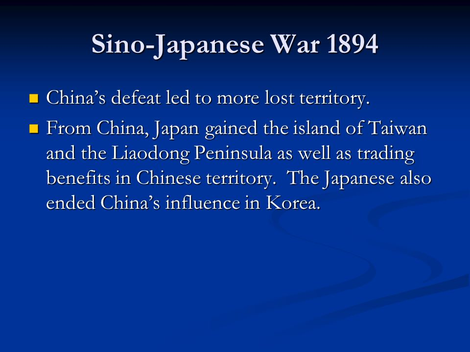 Sino-Japanese War 1894 China's defeat led to more lost territory.