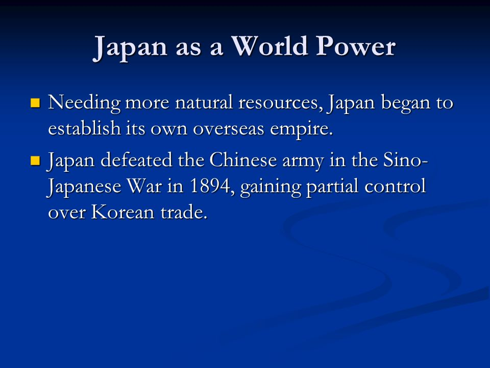 Japan as a World Power Needing more natural resources, Japan began to establish its own overseas empire.