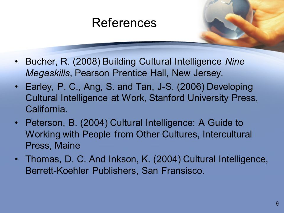 References Bucher, R. (2008) Building Cultural Intelligence Nine Megaskills, Pearson Prentice Hall, New Jersey.