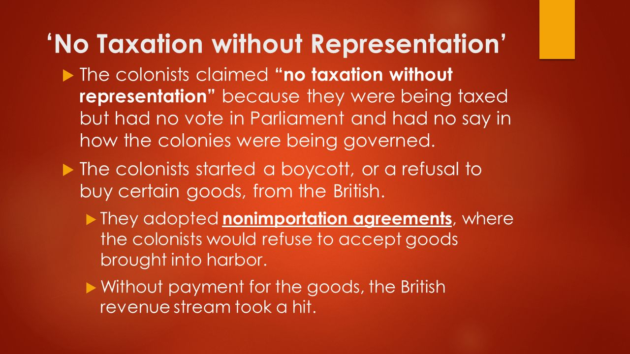 no taxation without representation revolutionary movement Taxation without representation the issue thus drawn centered on the question of representation from the colonies' point of view, it was impossible to consider themselves represented in parliament unless they actually elected members to the house of commons.