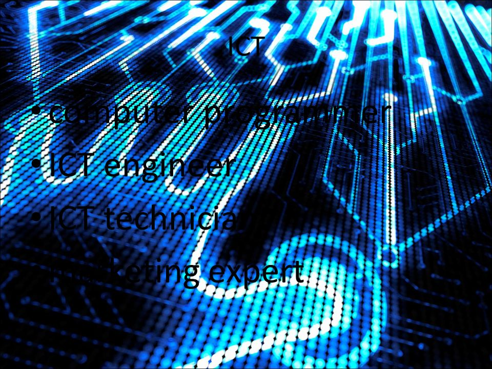 ICT computer programmer ICT engineer ICT technician marketing expert