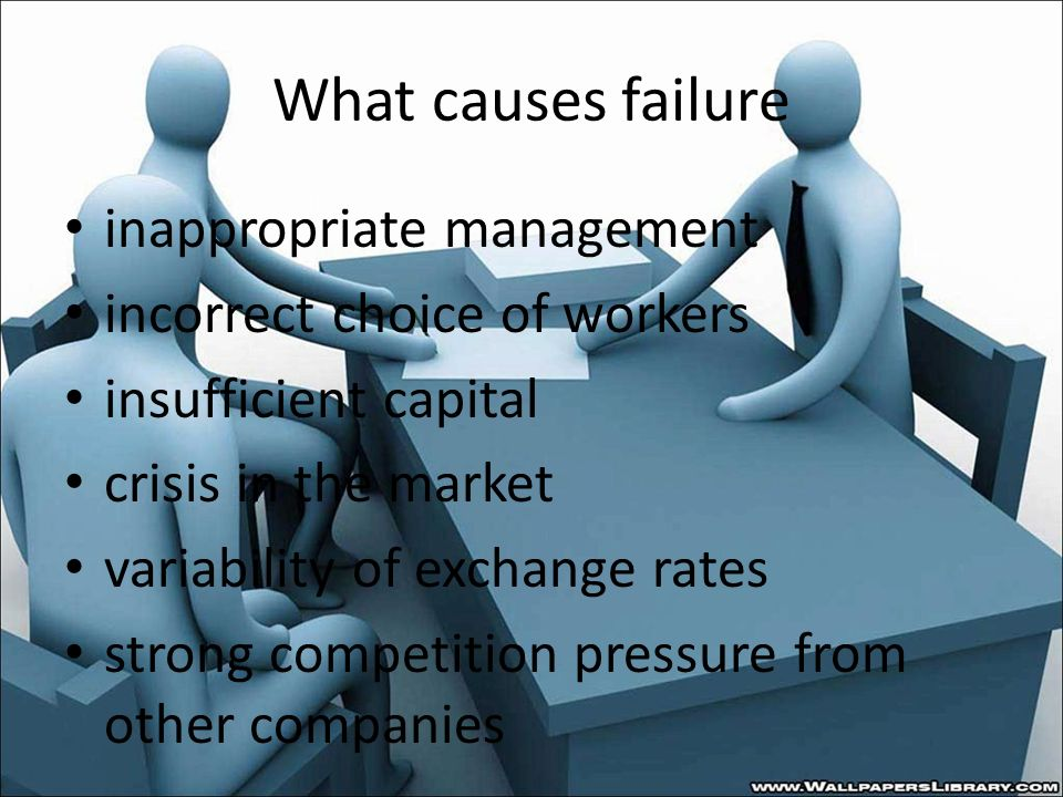What causes failure inappropriate management