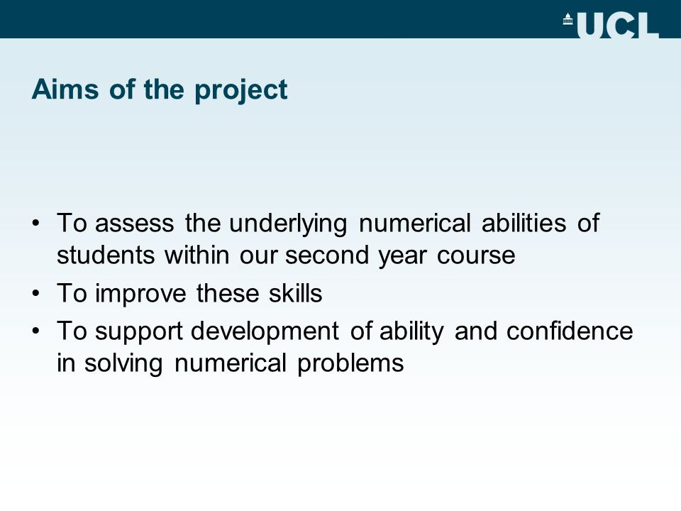 Aims of the project To assess the underlying numerical abilities of students within our second year course.