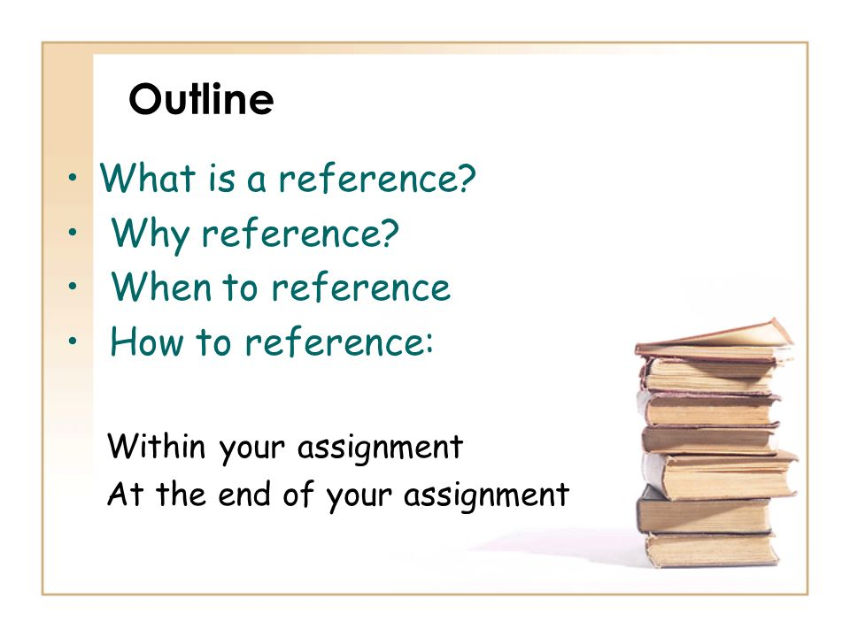 Outline What is a reference Why reference When to reference