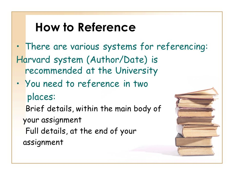 How to Reference There are various systems for referencing: