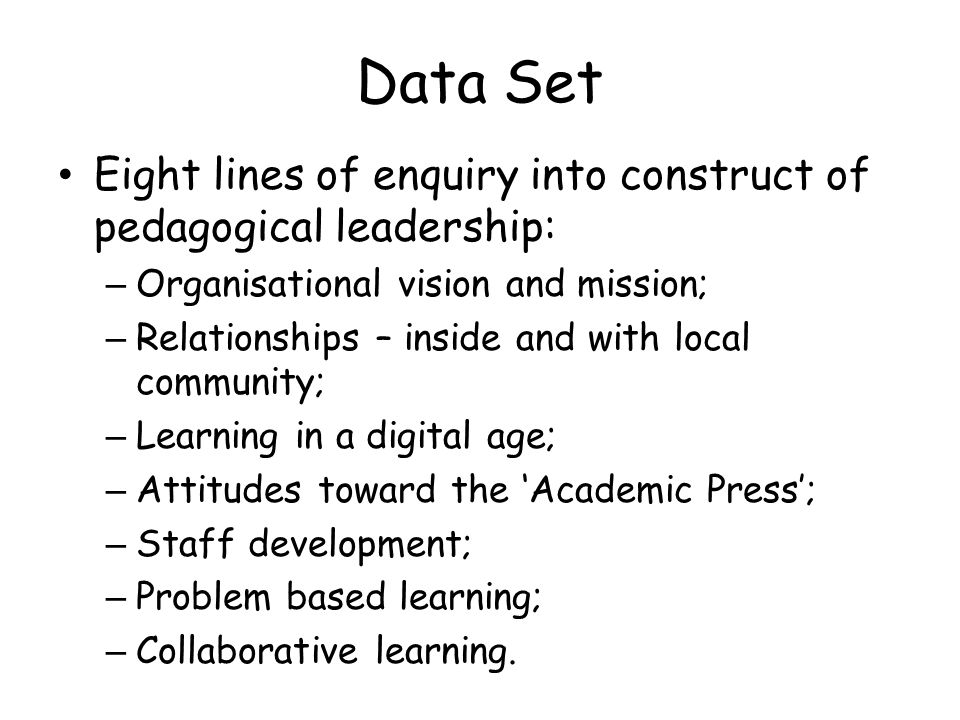 Data Set Eight lines of enquiry into construct of pedagogical leadership: Organisational vision and mission;