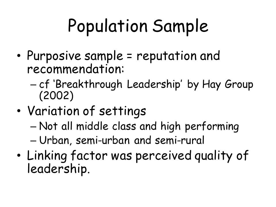 Population Sample Purposive sample = reputation and recommendation: