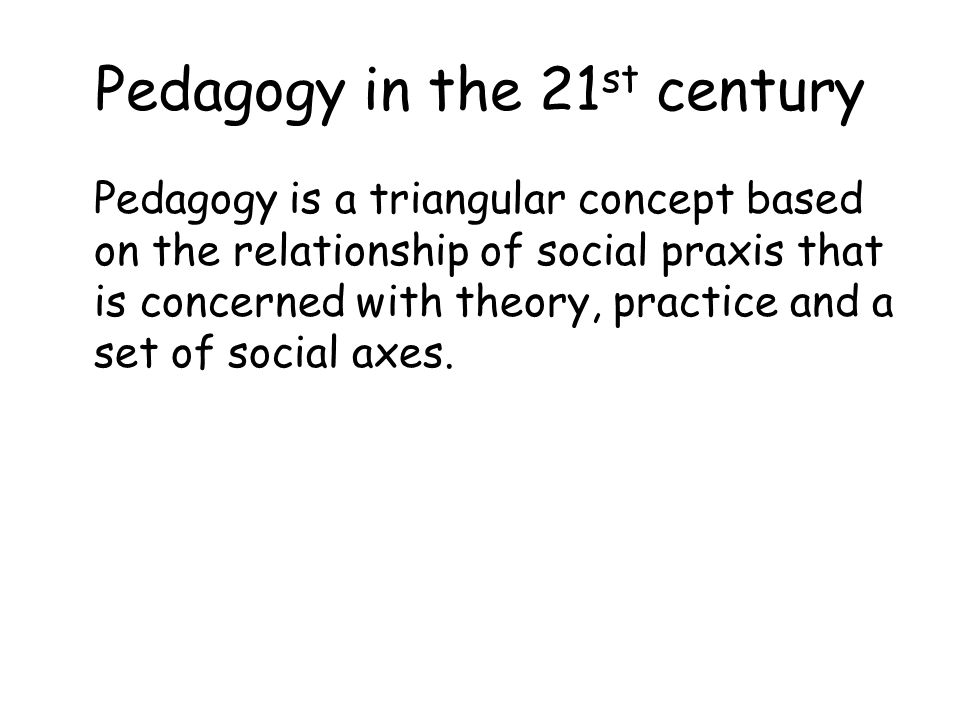 Pedagogy in the 21st century