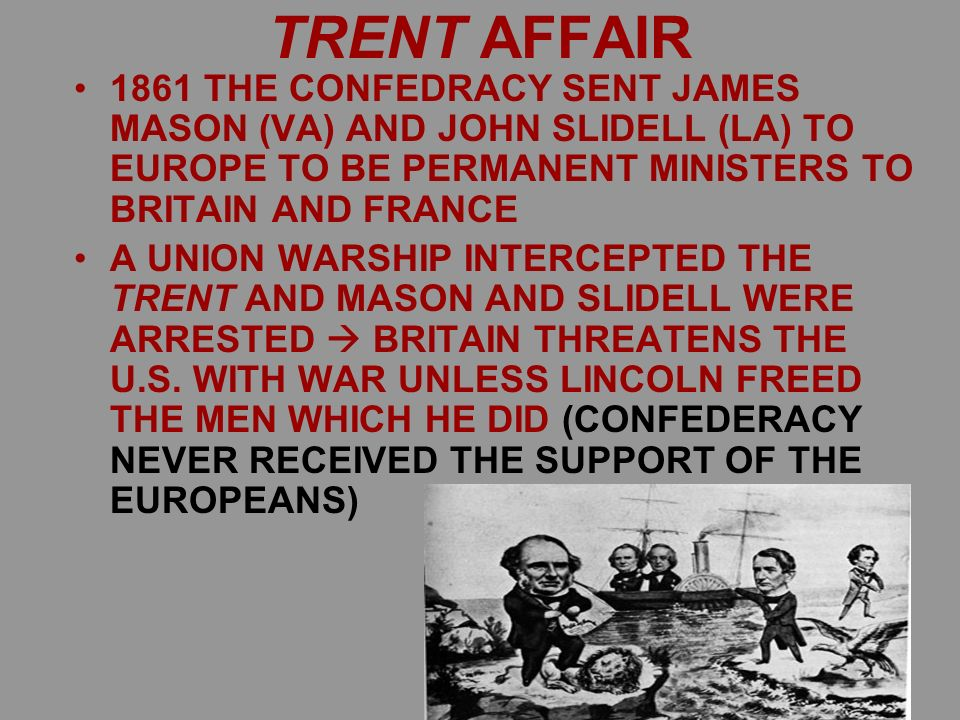 trent affair Trent affair, (1861), incident during the american civil war involving the doctrine of freedom of the seas, which nearly precipitated war between great britain and the.