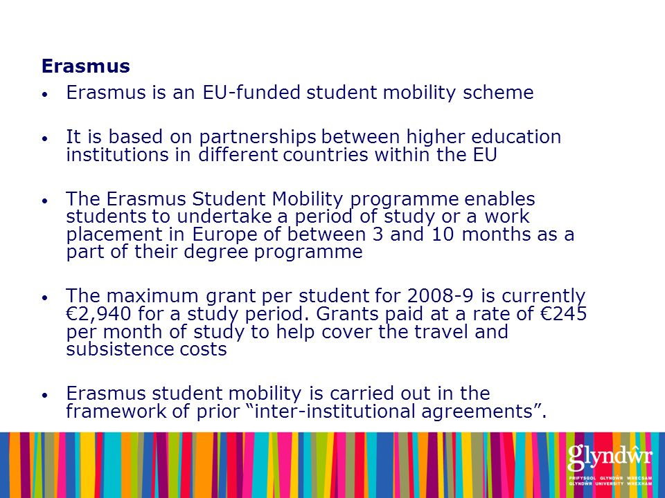 Erasmus Erasmus is an EU-funded student mobility scheme.