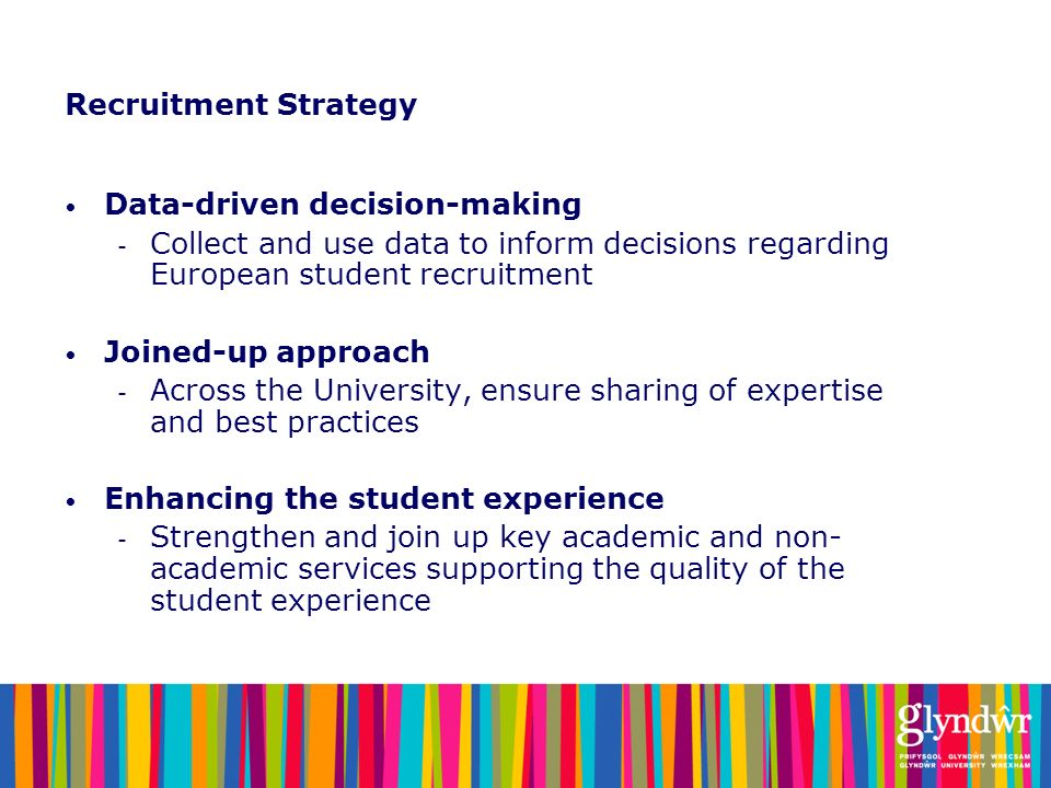 Recruitment Strategy Data-driven decision-making. Collect and use data to inform decisions regarding European student recruitment.