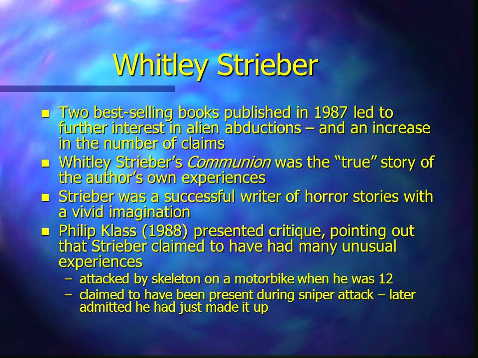 Whitley Strieber Two best-selling books published in 1987 led to further interest in alien abductions – and an increase in the number of claims.