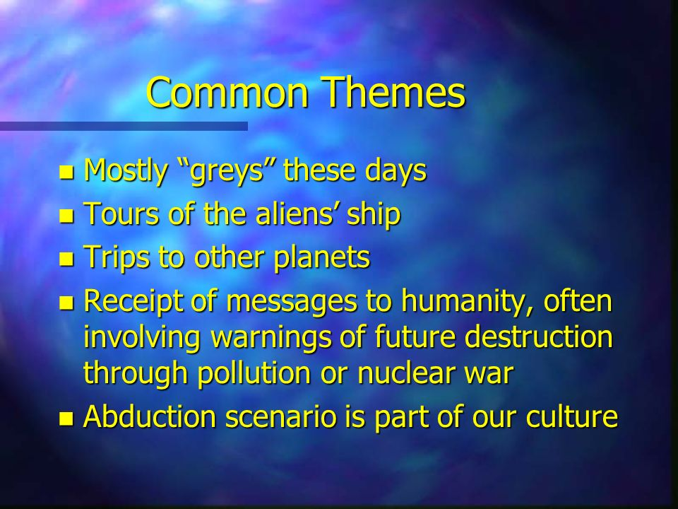 Common Themes Mostly greys these days Tours of the aliens' ship