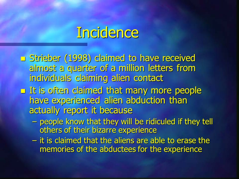 Incidence Strieber (1998) claimed to have received almost a quarter of a million letters from individuals claiming alien contact.