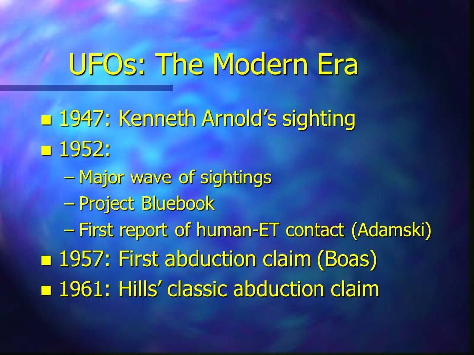 UFOs: The Modern Era 1947: Kenneth Arnold's sighting 1952: