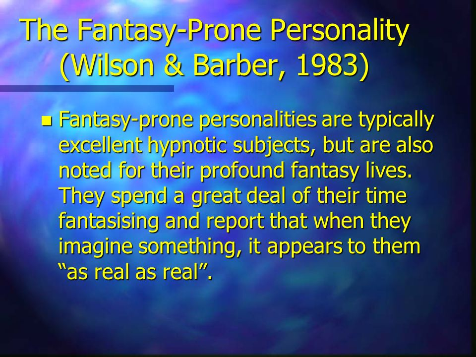 The Fantasy-Prone Personality (Wilson & Barber, 1983)