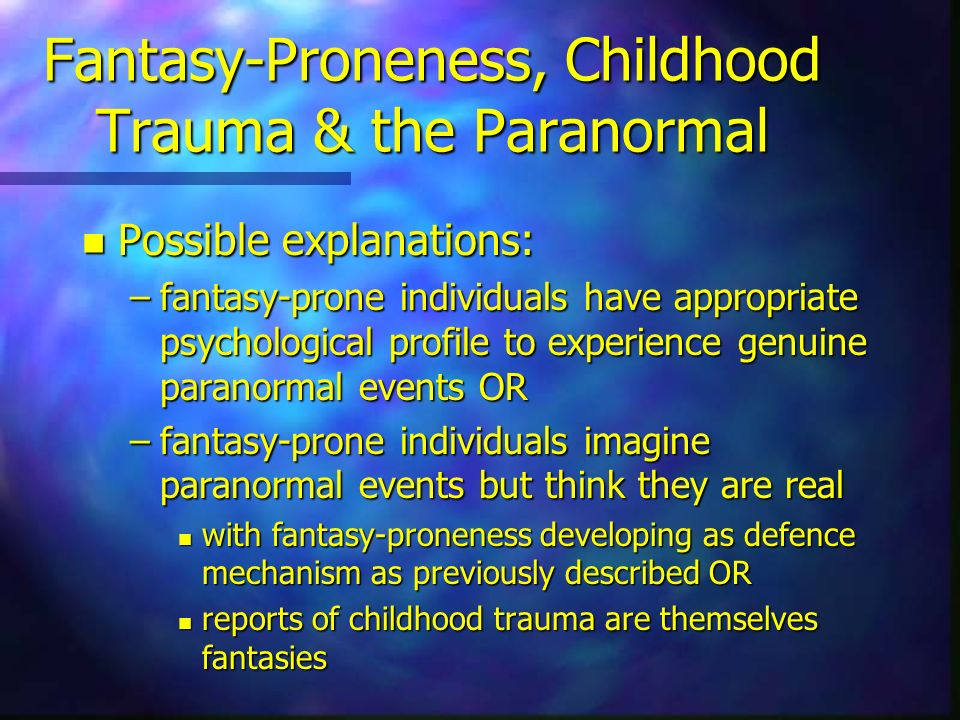Fantasy-Proneness, Childhood Trauma & the Paranormal