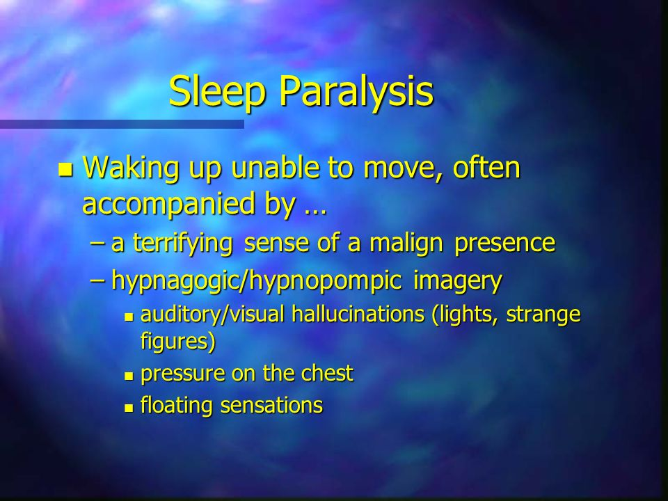 Sleep Paralysis Waking up unable to move, often accompanied by …