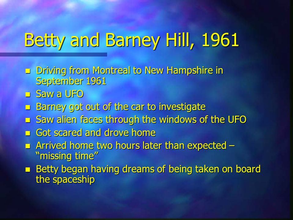 Betty and Barney Hill, 1961 Driving from Montreal to New Hampshire in September 1961. Saw a UFO. Barney got out of the car to investigate.