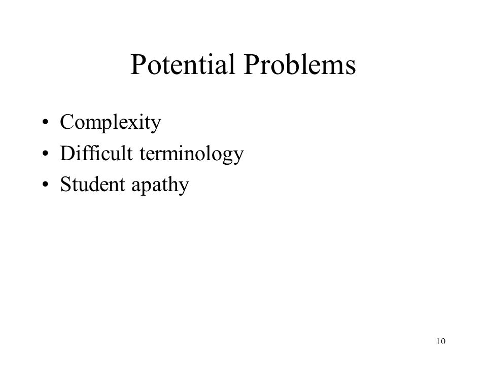 Potential Problems Complexity Difficult terminology Student apathy