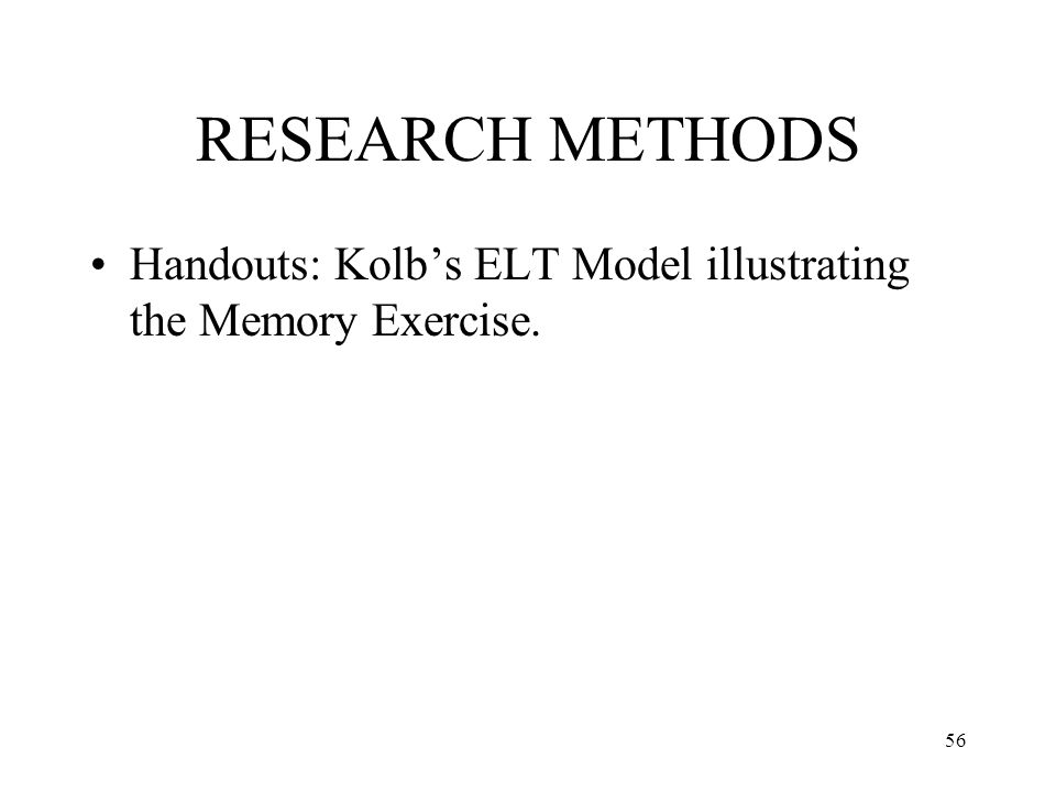 RESEARCH METHODS Handouts: Kolb's ELT Model illustrating the Memory Exercise.