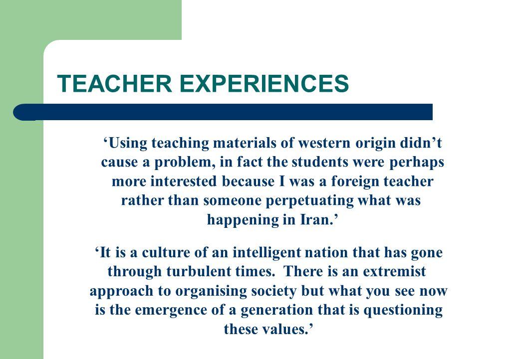 TEACHER EXPERIENCES 'Using teaching materials of western origin didn't